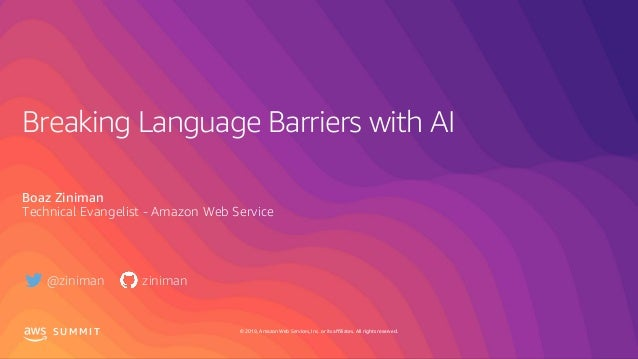 © 2019, Amazon Web Services, Inc. or its affiliates. All rights reserved.S U M M I T Breaking Language Barriers with AI Bo...