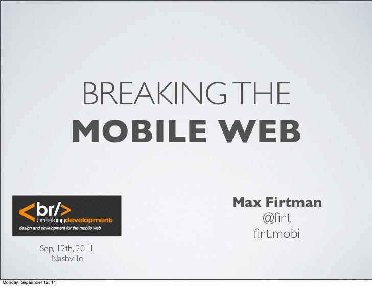 BREAKING THE                           MOBILE WEB                                   Max Firtman                           ...