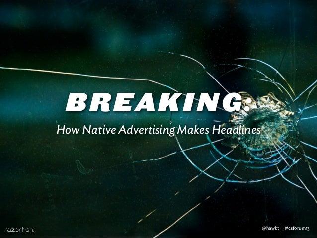BREAKING: How Native Advertising Makes Headlines @hawkt | #csforum13