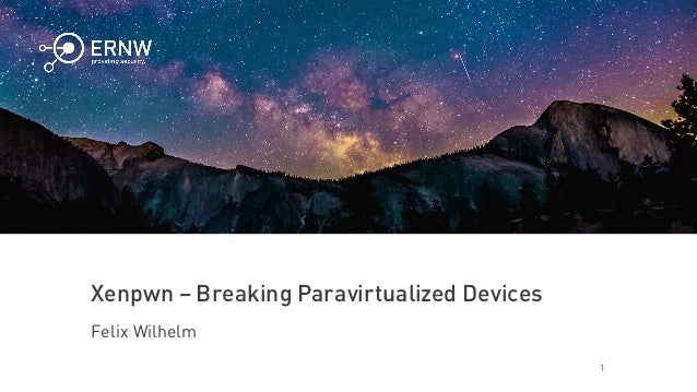 1 Xenpwn – Breaking Paravirtualized Devices Felix Wilhelm