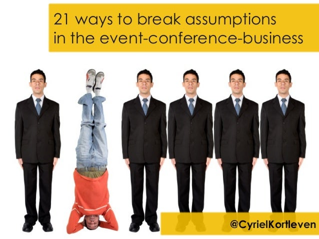 21 ways to break assumptions in the event-conference-business @CyrielKortleven