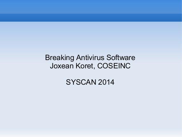 Breaking Antivirus Software Joxean Koret, COSEINC SYSCAN 2014