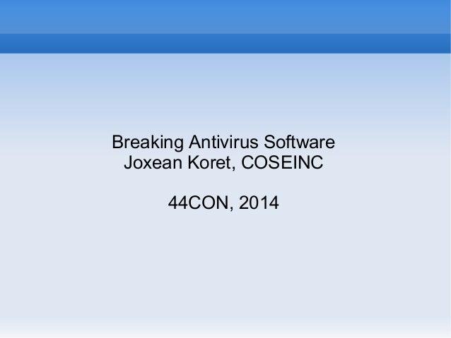 Breaking Antivirus Software  Joxean Koret, COSEINC  44CON, 2014