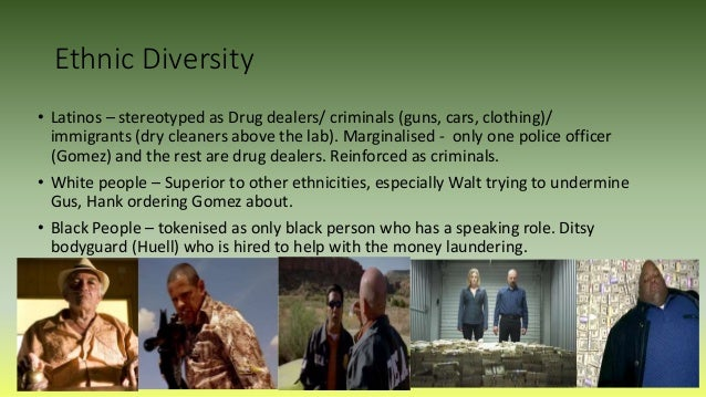 Ethnic Diversity • Latinos – stereotyped as Drug dealers/ criminals (guns, cars, clothing)/ immigrants (dry cleaners above...