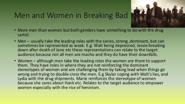 Men and Women in Breaking Bad • More men than women but both genders have something to do with the drug cartel. • Men – us...