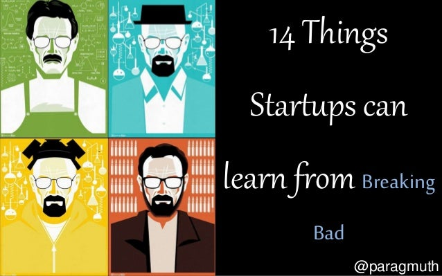 14 Things Startups can learn from Breaking Bad @paragmuth