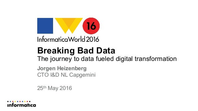 Breaking Bad Data The journey to data fueled digital transformation Jorgen Heizenberg CTO I&D NL Capgemini 25th May 2016