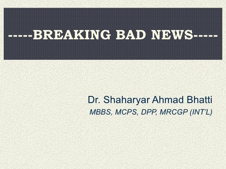 -----BREAKING BAD NEWS----- Dr. Shaharyar Ahmad Bhatti MBBS, MCPS, DPP, MRCGP (INT'L)