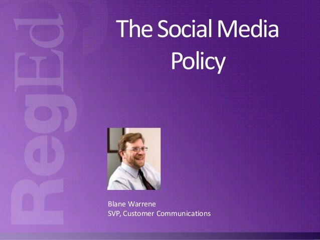The Social Media Policy  Blane Warrene SVP, Customer Communications