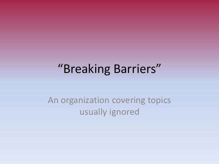 """Breaking Barriers""<br />An organization covering topics usually ignored<br />"