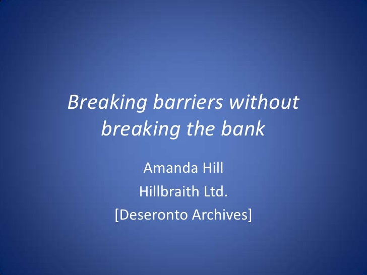 Breaking barriers without   breaking the bank         Amanda Hill        Hillbraith Ltd.     [Deseronto Archives]