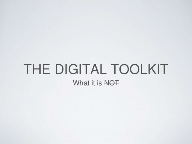 THE DIGITAL TOOLKIT What it is NOT