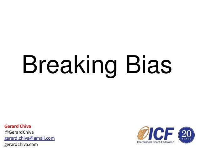 Breaking Bias Gerard Chiva @GerardChiva gerard.chiva@gmail.com gerardchiva.com