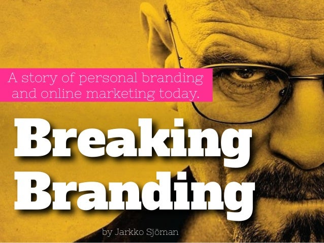 A story of personal branding  and online marketing today.  Breaking  Branding  by Jarkko Sjöman