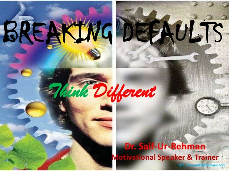 BREAKING DEFAULTS   Think Different              Dr. Saif-Ur-Rehman           Motivational Speaker & Trainer              ...