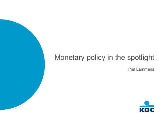 Monetary policy in the spotlight Piet Lammens