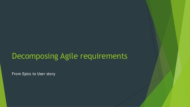 Decomposing Agile requirements From Epics to User story