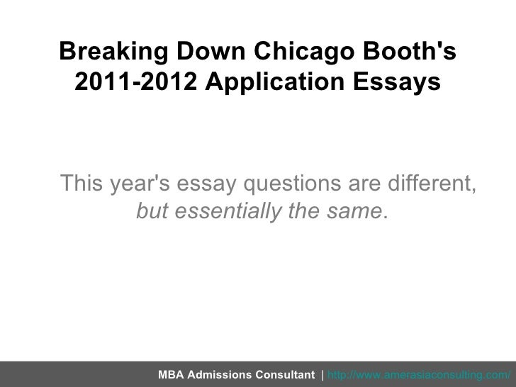 chicago booth essay questions 2012 Chicago booth mba optional essay question:  chicago wants to see growth and development same old, same old got you a ding last time and probably will again this time.