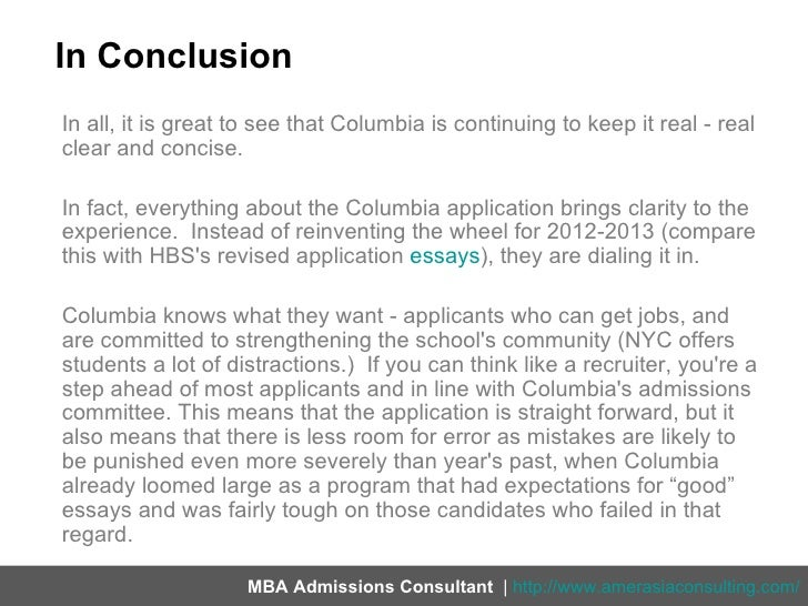 columbia business school admission essays Columbia business school tweaked last year's questions for this year the changes in wording are minor, and i discuss below the most significant change is.