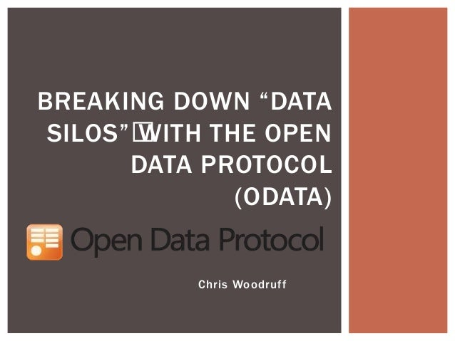 "BREAKING DOWN ""DATA SILOS""•WITH THE OPEN DATA PROTOCOL (ODATA) Chris Woodruff"