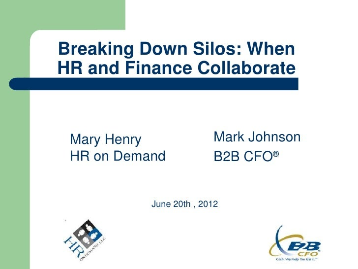 Breaking Down Silos: WhenHR and Finance Collaborate Mary Henry              Mark Johnson HR on Demand            B2B CFO® ...