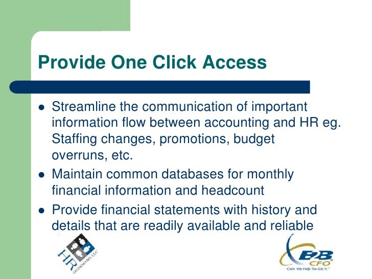 Provide One Click Access   Streamline the communication of important    information flow between accounting and HR eg.   ...