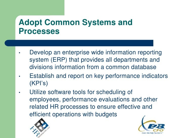 Adopt Common Systems andProcesses•   Develop an enterprise wide information reporting    system (ERP) that provides all de...
