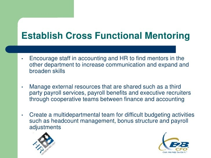 Establish Cross Functional Mentoring•   Encourage staff in accounting and HR to find mentors in the    other department to...