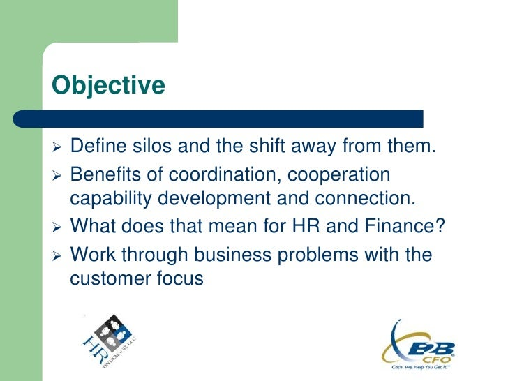 Objective   Define silos and the shift away from them.   Benefits of coordination, cooperation    capability development...
