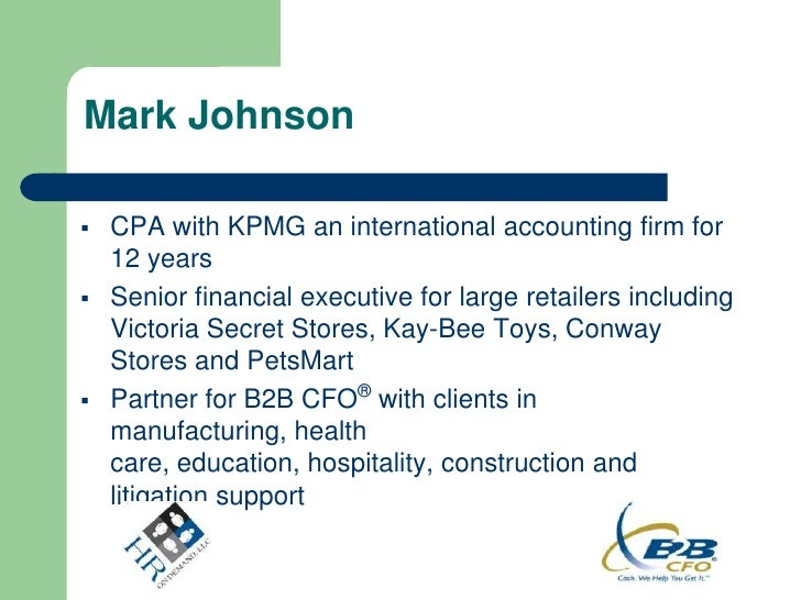 Mark Johnson   CPA with KPMG an international accounting firm for    12 years   Senior financial executive for large ret...