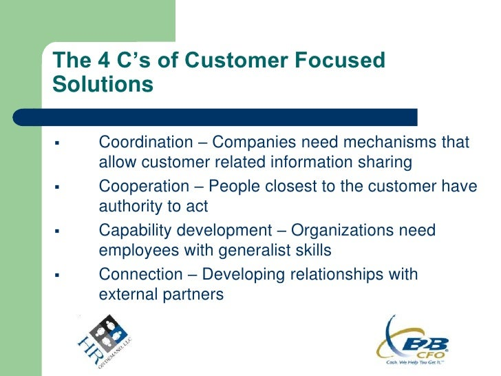 The 4 C's of Customer FocusedSolutions   Coordination – Companies need mechanisms that    allow customer related informat...