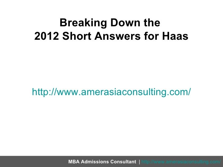 Breaking Down the2012 Short Answers for Haashttp://www.amerasiaconsulting.com/       MBA Admissions Consultant | http://ww...