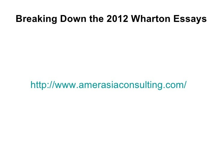 Breaking Down the 2012 Wharton Essays  http://www.amerasiaconsulting.com/