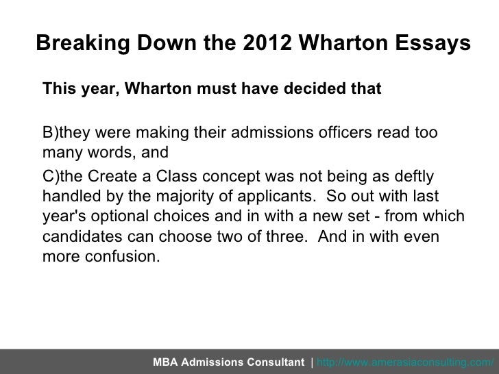 wharton essay questions 2012 This post supplements my main post on preparing for wharton mba admissions interview s it provides a list of the common non-team-based discussion questions that are part of the one-to-one interview like he has done with many other schools, my colleague, steve green has compiled the following list of questions from from all the reports submitted to acceptedcom and clearadmitcom.