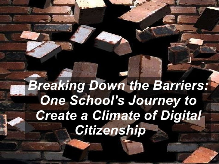 Breaking Down the Barriers: One School's Journey to Create a Climate of Digital Citizenship
