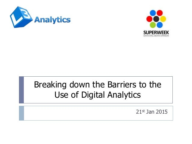 Breaking down the Barriers to the Use of Digital Analytics 21st Jan 2015