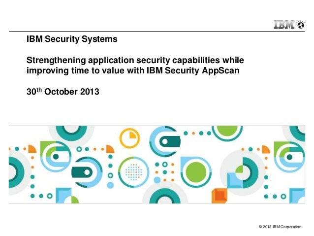 IBM Security Systems Strengthening application security capabilities while improving time to value with IBM Security AppSc...