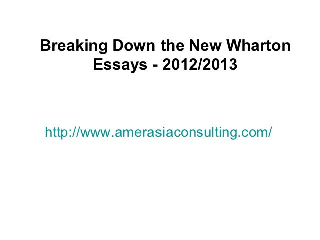 Breaking Down the New Wharton      Essays - 2012/2013http://www.amerasiaconsulting.com/