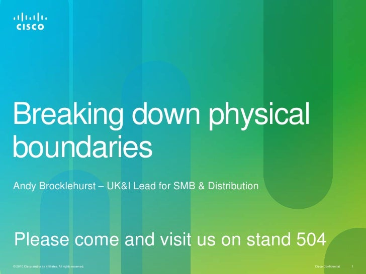 Breaking down physical boundaries<br />Andy Brocklehurst – UK&I Lead for SMB & Distribution<br />Please come and visit us ...