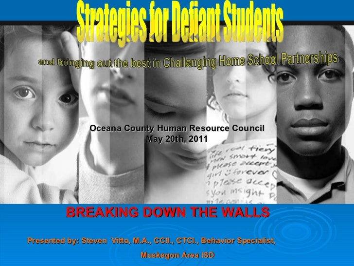 BREAKING DOWN THE WALLS  Strategies for Defiant Students Presented by: Steven  Vitto, M.A., CCII., CTCI., Behavior Special...