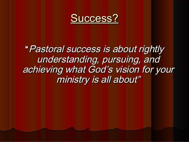 "Success?Success? """"Pastoral success is about rightlyPastoral success is about rightly understanding, pursuing, andundersta..."