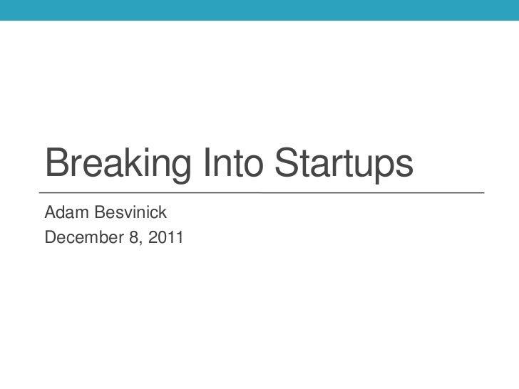 Breaking Into StartupsAdam BesvinickDecember 8, 2011