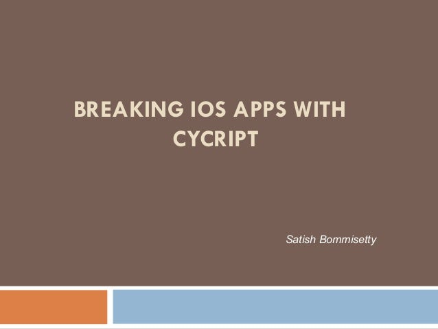 BREAKING IOS APPS WITH CYCRIPT Satish Bommisetty