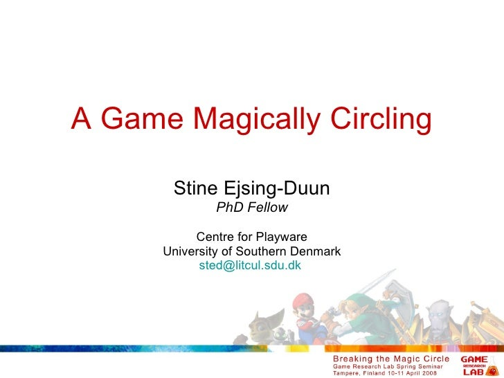 A Game Magically Circling Stine Ejsing-Duun PhD Fellow Centre for Playware University of Southern Denmark [email_address]