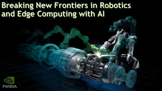 Breaking New Frontiers in Robotics and Edge Computing with AI