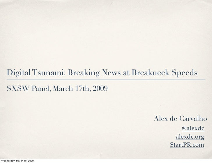 Digital Tsunami: Breaking News at Breakneck Speeds     SXSW Panel, March 17th, 2009                                       ...