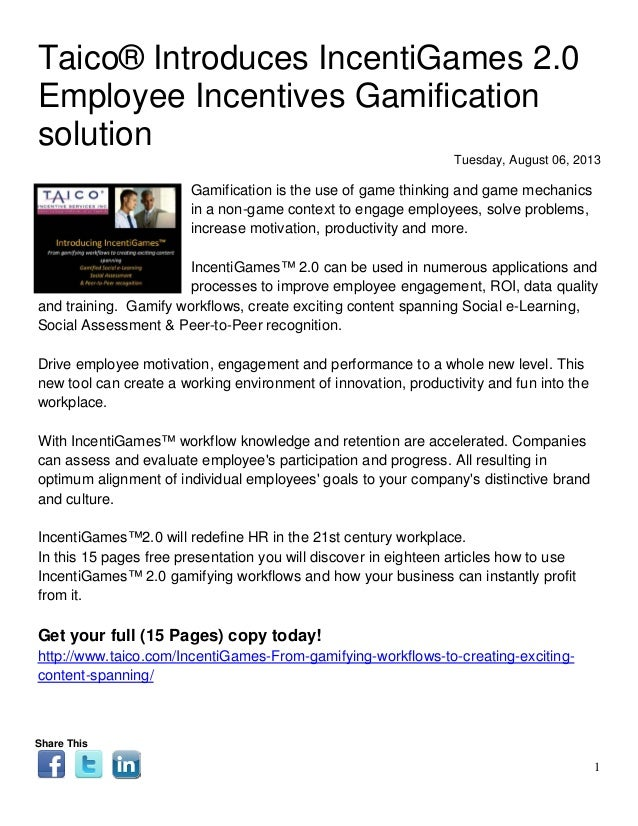 1 Taico® Introduces IncentiGames 2.0 Employee Incentives Gamification solution Tuesday, August 06, 2013 Gamification is th...