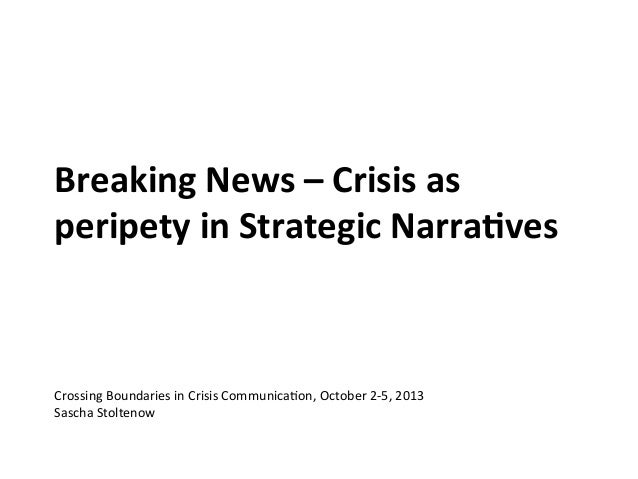 Breaking	   News	   –	   Crisis	   as	    peripety	   in	   Strategic	   Narra4ves	   	    Crossing	   Boundaries	   in	  ...