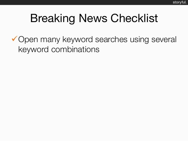 Breaking News Checklist üOpen many keyword searches using several keyword combinations üMonitor existing Twitter lists...