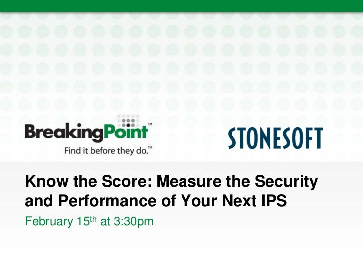 Know the Score: Measure the Securityand Performance of Your Next IPSFebruary 15th at 3:30pm